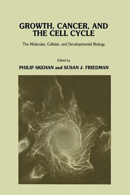 Growth, Cancer, and the Cell Cycle: The Molecular, Cellular, and Developmental Biology - Skehan, Philip, and Friedman, Susan J