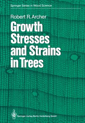 Growth Stresses and Strains in Trees - Archer, Robert R