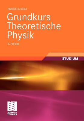 Grundkurs Theoretische Physik - Lindner, Albrecht