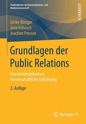 Grundlagen Der Public Relations: Eine Kommunikationswissenschaftliche Einfuhrung - Rottger, Ulrike