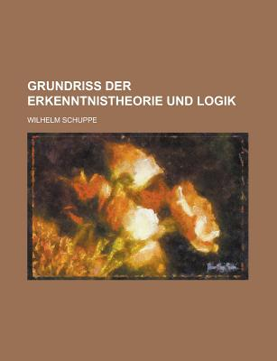 Grundriss Der Erkenntnistheorie Und Logik - Schuppe, Wilhelm