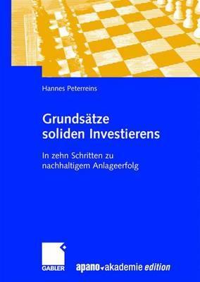 Grundsatze Soliden Investierens: In Zehn Schritten Zu Nachhaltigem Anlageerfolg - Peterreins, Hannes, and Apano Akademie Gmbh (Editor)