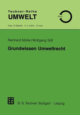 Grundwissen Umweltrecht: Ein Studienmaterial Fur Naturwissenschaftler, Techniker Und Fur Die Verwaltungspraxis - Muller, Reinhard, and Suss, Wolfgang