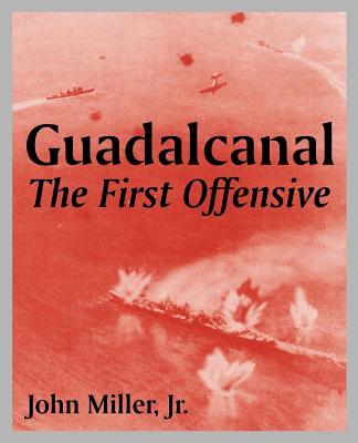 Guadalcanal: The First Offensive - Miller, John, Jr.