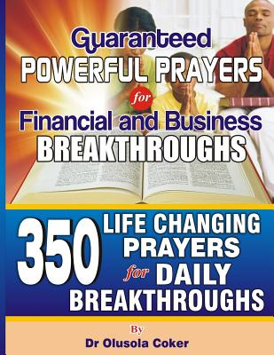 Guaranteed Powerful Prayers For Financial and Business Breakthroughs: 350 Life Changing Prayers for Daily Breakthroughs - Olukoya, D K (Foreword by), and Adeboye, Pastor E a (Foreword by)