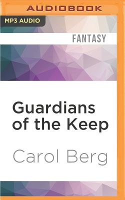 Guardians of the Keep - Berg, Carol, and Masters, Angele (Read by), and May, Daniel (Read by)