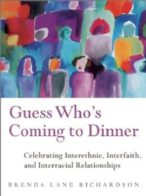Guess Who's Coming to Dinner?: Celebrating Cross-Cultural, Interfaith, and Interracial Relationships - Richardson, Brenda