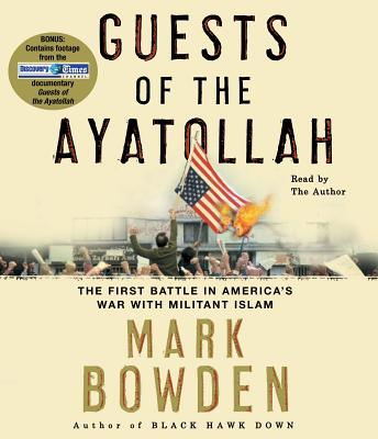 Guests of the Ayatollah - Bowden, Mark (Read by)