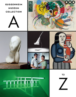 Guggenheim Museum Collection: A to Z: Fourth Edition - Spector, Nancy, and Greene, Vivien (Text by), and Blessing, Jennifer (Text by)