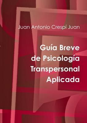 Guia Breve De Psicologia Transpersonal Aplicada - Crespi Juan, Juan Antonio