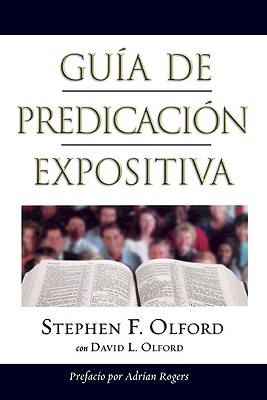 Guia de Predicacion Expositiva: Anointed Expository Preaching - Olford, Stephen F, Dr., and Olford, David, Dr.