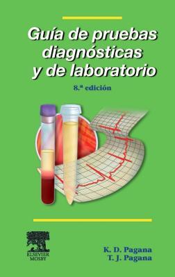Guia de Pruebas Diagnosticas y de Laboratorio - Pagana, Kathleen Deska, PhD, RN, and Pagana, Timothy J, MD, Facs
