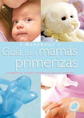 Guia Para Mamas Primerizas - Bacus, Anne