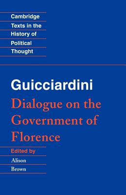Guicciardini: Dialogue on the Government of Florence - Guicciardini, Francesco, and Brown, Alison (Editor), and Geuss, Raymond (Editor)