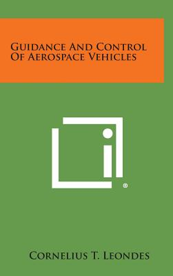 Guidance and Control of Aerospace Vehicles - Leondes, Cornelius T (Editor)