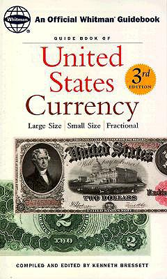 Guide Book of United States Currency: Large Size, Small Size, Fractional - Bressett, Ken (Compiled by)