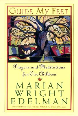 Guide My Feet: Prayers and Meditations for Our Children - Edelman, Marian Wright