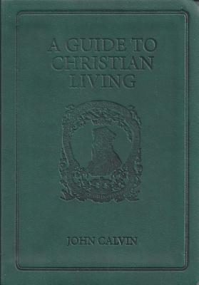 Guide to Christian Living - Calvin, John