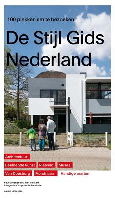 Guide to de Stijl in the Netherlands: The 100 Best Spots to Visit - Groenendijk, Paul (Text by)