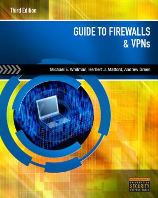 Guide to Firewalls & VPNs - Whitman, Michael E, and Mattord, Herbert J, and Green, Andrew