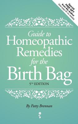 Guide to Homeopathic Remedies for the Birth Bag - Brennan, Patty