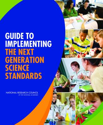 Guide to Implementing the Next Generation Science Standards - National Research Council, and Division of Behavioral and Social Sciences and Education, and Board on Science Education