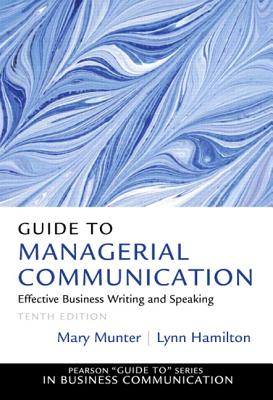 Guide to Managerial Communication - Munter, Mary, and Hamilton, Lynn