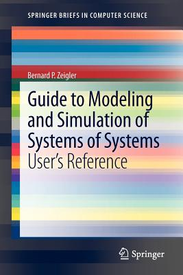 Guide to Modeling and Simulation of Systems of Systems: User's Reference - Zeigler, Bernard