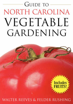 Guide to North Carolina Vegetable Gardening - Reeves, Walter, and Rushing, Felder