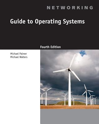 Guide to Operating Systems - Palmer, Michael, and Walters, Michael, Dr.