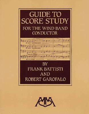 Guide to Score Study for the Wind Band Conductor - Battisti, Frank, and Garofalo, Robert