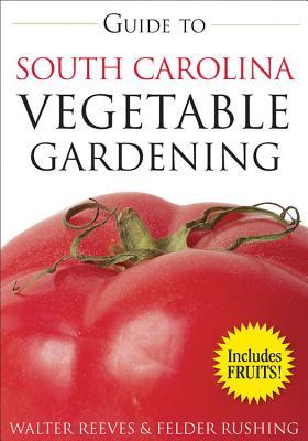 Guide to South Carolina Vegetable Gardening - Reeves, Walter, and Rushing, Felder