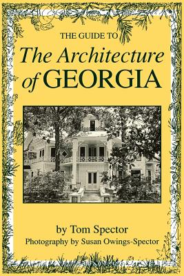 Guide to the Architecture of Georgia - Spector, Tom, and Owings-Spector, Susan (Photographer)