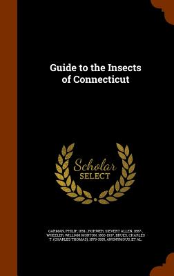 Guide to the Insects of Connecticut - Garman, Philip, and Rohwer, Sievert Allen, and Wheeler, William Morton
