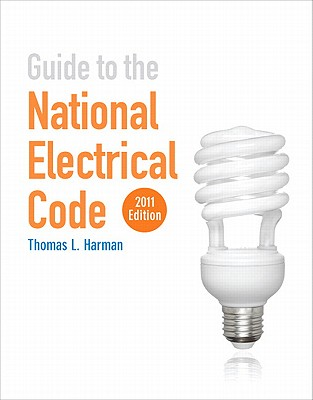 Guide to the National Electrical Code 2011 - Harman, Thomas L.