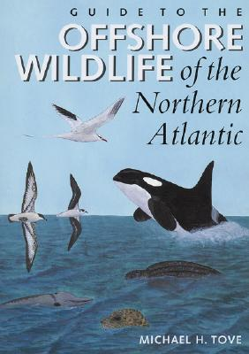 Guide to the Offshore Wildlife of the Northern Atlantic - Tove, Michael H