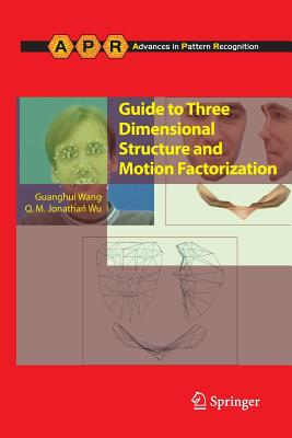 Guide to Three Dimensional Structure and Motion Factorization - Wang, Guanghui, Dr., and Wu, Jonathan