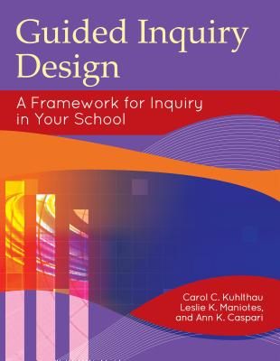 Guided Inquiry Design: A Framework for Inquiry in Your School - Kuhlthau, Carol Collier