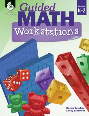 Guided Math Workstations K-2 - Boucher, Donna, and Sammons, Laney