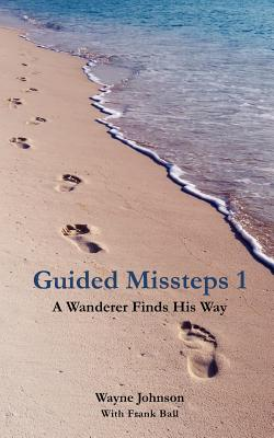 Guided Missteps 1 - Johnson, Wayne, and Ball, Frank