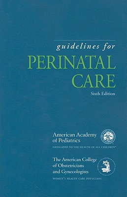 Guidelines for Perinatal Care - Stark, Ann R, MD (Editor), and Riley, Laura E (Editor), and Aap Committee on Fetus and Newborn