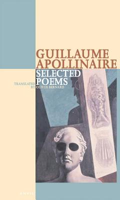 Guillaume Apollinaire Selected Poems - Apollinaire, Guillaume, and Bernard, Oliver (Translated by)