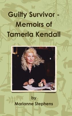 Guilty Survivor: Memoirs of Tamerla Kendall - Stephens, Marianne