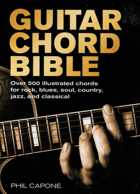 Guitar Chord Bible: Over 500 Illustrated Chords for Rock, Blues, Soul, Country, Jazz, and Classical - Capone, Phil