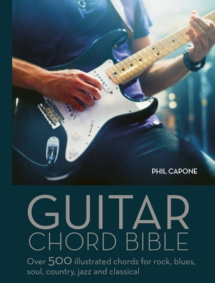 Guitar Chord Handbook: Over 500 Illustrated Chords for Rock, Blues, Soul, Country, Jazz, & Classical - Capone, Phil