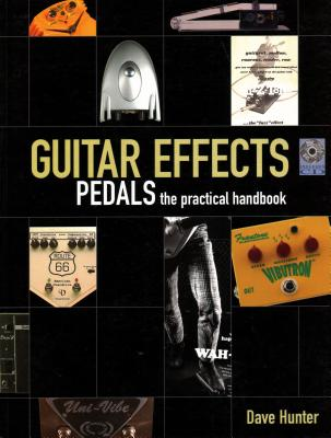 Guitar Effects Pedals - The Practical Handbook - Hunter, Dave