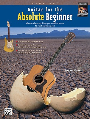 Guitar for the Absolute Beginner, Bk 1: Absolutely Everything You Need to Know to Start Playing Now!, Book & DVD - Mazer, Susan