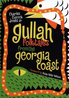 Gullah Folktales from the Georgia Coast - Jones, Charles Colcock