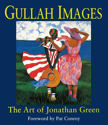Gullah Images: The Art of Jonathan Green - Green, Jonathan, and Conroy, Pat (Foreword by)