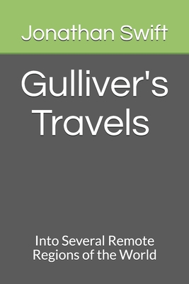 Gulliver's Travels Into Several Remote Regions of the World - Swift, Jonathan
